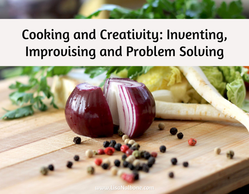 Cooking and creativity: Cultivating Joy of Cooking with Kids www.lisanalbone.com